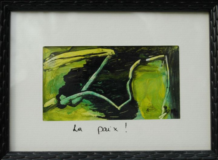 LA PAIX ! - Painting ©2009 by mireille matricon -                        Paper