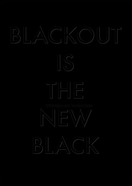 black out is the new black - Digital Arts ©2017 by Nicole Rochedix -                                                        Conceptual Art, Typography, Black and White, typographie, noir, noir et blanc, new, black, black out, mode, slogan, Nicole Rochedix, art digital