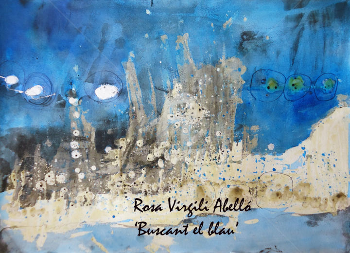 Buscant el blau // Looking blue - Painting,  50x70 cm ©2014 by Rosa Virgili Abelló -                            Abstract Expressionism, rosa virgili, rosa virgii abello, generando arte, arte01