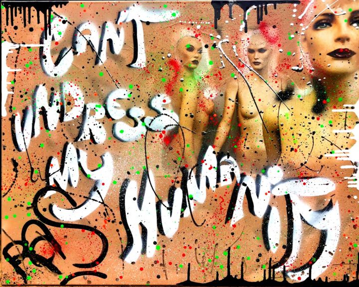 CAN'T UNDRESS MY HUMANITY - Painting,  73x100x2 cm ©2018 by Rose-Agathe Steiner -                                                                                                                                                                                    Pop Art, Street Art (Urban Art), Other, Canvas, Calligraphy, Body, Culture, World Culture, Women, Graffiti, Fashion, Mortality, Cityscape, rose agathe steiner, mannequin, humanity, street art, urban art, spray art, graffiti, calligraphy, original, fashion, decoration, urban style, bad girl, boldness, classy