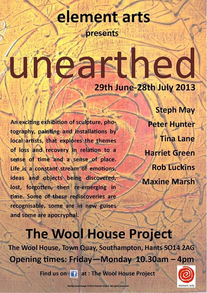 June 2013 'Unearthed' The Wool House Gallery, Southampton