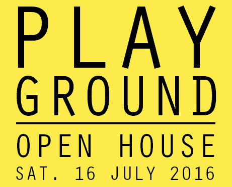 Play Ground | OPEN HOUSE 16 July 2016 2-8pm